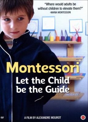 Montessori let the child be the guide