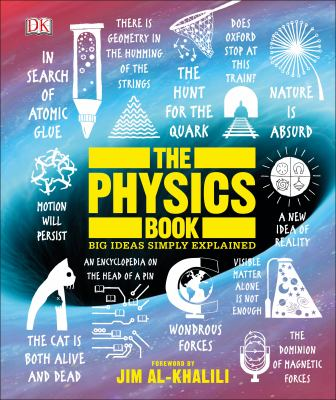 The physics book : big ideas simply explained ; foreword by Jim Al-Khalili.