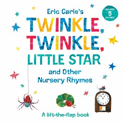 Eric Carle's Twinkle, twinkle, little star : and other nursery rhymes : a lift-the-flap book.