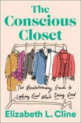 Conscious closet : the revolutionary guide to looking good while doing good.