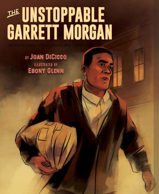 The unstoppable Garrett Morgan : inventor, entrepreneur, hero