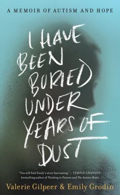 I Have Been Buried under Years of Dust : A Memoir of Autism and Hope.