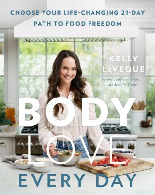 Body love every day : choose your life-changing 21-day path to food freedom.
