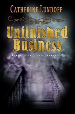 Unfinished business : tales of the dark fantastic.