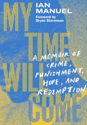 My time will come : a memoir of crime, punishment, hope, and redemption