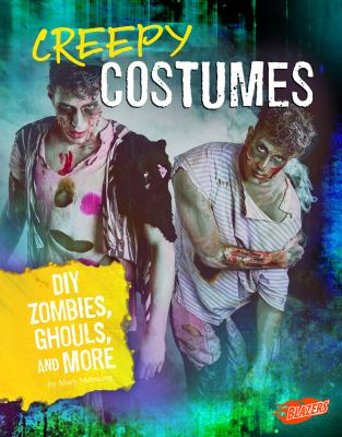Creepy costumes : DIY zombies, ghouls, and more