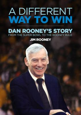 A different way to win: Dan Rooney's story from the Super Bowl to the Rooney rule.