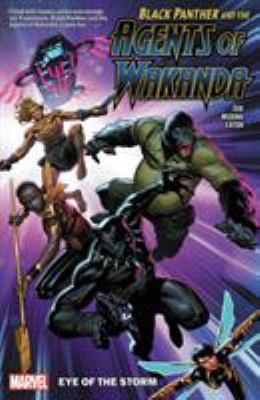 Black Panther and the agents of Wakanda vol. 1 : eye of the storm.