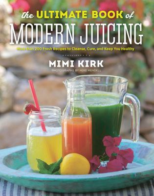 Ultimate Book of Modern Juicing